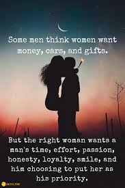 Some Men Think Women Want Money Cars And Gifts Quotes For Life