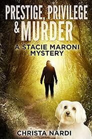 Prestige, Privilege & Murder (A Stacie Maroni Mystery Book 1 ...