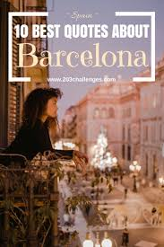 10 Quotes About Barcelona That Explain Why Everyone Loves It