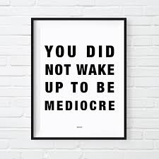 motivational signs for office. you did not wake up to be mediocre print motivational poster badass cool signs for office l