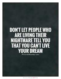 Live The Dream Quotes Best of Don't Let People Who Are Living Their Nightmare Tell You That