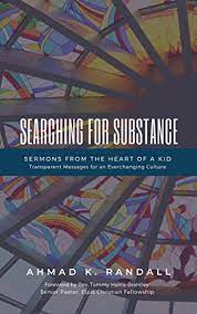 Searching for Substance: Sermons from The Heart of a Kid - Kindle edition  by Randall, Ahmad, Fuller, Malik, Harris-Brantley, Tammy. Religion &  Spirituality Kindle eBooks @ Amazon.com.