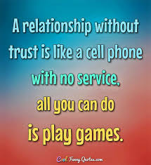 Quotes About Relationships And Trust Classy A Relationship Without Trust Is Like A Cell Phone With No Service