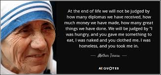 Mother Teresa Quote At The End Of Life We Will Not Be Judged Beauteous At The End Of Life Quotes