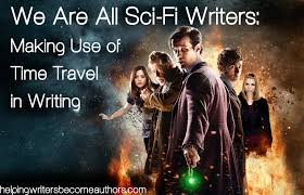 we are all sci fi writers making use of time travel in writing  time travel in writing