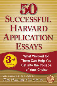 successful harvard application essays what worked for them can  50 successful harvard application essays what worked for them can help you get into the college of your choice by harvard crimson