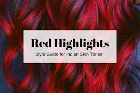Dark Red To Light Red Hair Hair Highlights For Indian Skin Ideas For Red Highlights