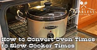 Oven To Slow Cooker Conversion Chart How To Convert Oven Times To Slow Cooker Times My Fearless