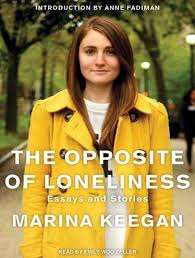 listen to opposite of loneliness essays and stories by marina  opposite of loneliness essays and stories marina keegan