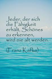 Lebensweisheit Schönes Im Leben Erkennen Zitat Franz Kafka