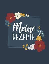 Vorlage für ein rezept : Meine Rezepte Blanko Kochbuch Fur Deine Lieblingsgerichte Zum Selberschreiben Mit Praktischer Vorlage German Edition Selbst Gestalten Rezepte 9781691987733 Amazon Com Books