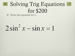solving trig equations for 200