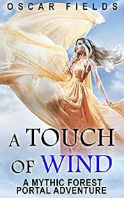 A Touch Of Wind: A Mythic Forest Portal Adventure (The Mythic Forest Book  2) - Kindle edition by Fields, Oscar . Literature & Fiction Kindle eBooks @  Amazon.com.