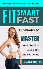 Fit Smart Fast: 12 Weeks to Master Your Appetite, Your Body, and ...