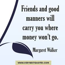 Friends And Good Manner Will Carry You Where Money Wont Go Impressive Money And Friends Quotes