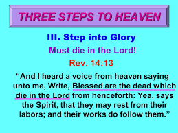 and their works do follow them three steps to heaven three steps to heaven going to heaven should