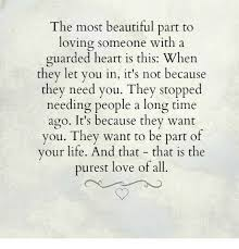 Loving Some One The Most Beautiful Part to Loving Someone With a Guarded Heart Is 19