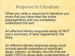 response to literature literature naturally stirs up thoughts and when you write a response to literature you show that you have the entire passage