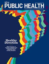 UCLA Fielding School of Public Health Magazine - Spring/Summer 2018 by UCLA  Fielding School of Public Health - issuu
