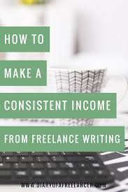 how to make a consistent income from lance writing diary of how to make a consistent income from lance writing
