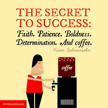 Inspirational Coffee Quote The Secret To Success Faith Patience
