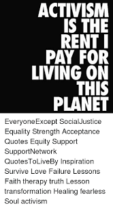 Activism Quotes Amazing ACTIVISM IS THE RENT PAY FOR LIVING ON THIS PLANET EveryoneExcept