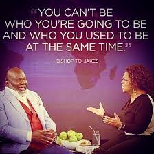 Td Jakes Quotes New TD Jakes On Twitter You Can't Be Who You're Going To Be And Who