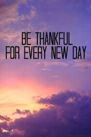 Motivational Life Quotes Of The Day Best Be Thankful For Every New Day Life Quotes Quotes Quote Life