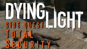 Dying Light Total Security Dying Light Total Security Side Quest Gameplay Walkthrough