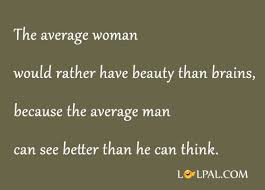 Beauty Vs Brains Quotes Best of Average Man Vs Woman