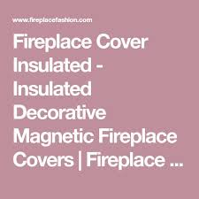 fireplace cover insulated insulated decorative magnetic fireplace covers fireplace fashion