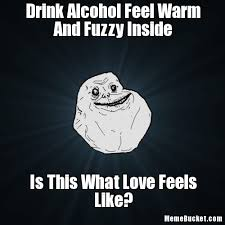 Drink Alcohol Feel Warm And Fuzzy Inside - Create Your Own Meme via Relatably.com