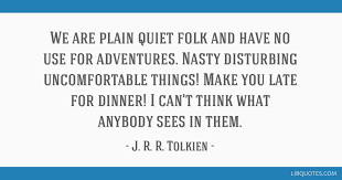 Late Quotes Gorgeous We Are Plain Quiet Folk And Have No Use For Adventures Nasty