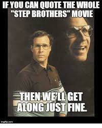 Step Brothers Quotes Best If YOU CAN QUOTE THE WHOLE STEP BROTHERS MOUE THENEWEILGET ALONGJUST