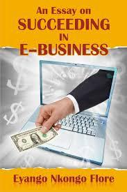 E Business Essay An Essay On Succeeding In Ebusiness Ebook By Eyango Nkongo Flore Rakuten Kobo