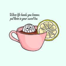 When Life Hands You Lemons Put Them In Your Sweet Tea Lemontea
