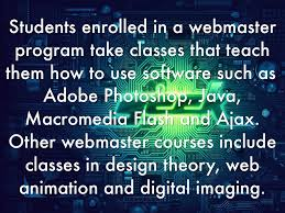 career by tim deleon students enrolled in a webmaster program take classes that teach them how to use software such as adobe photoshop java macromedia flash and ajax