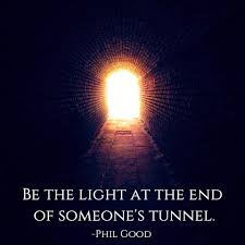 Being The Light Be The Light At The End Of Someones Tunnel Phil Good