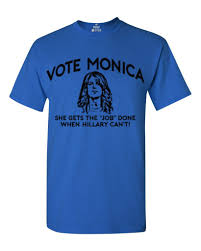 vote monica t shirt she get s job done when hillary can  vote monica t shirt she get 039 s