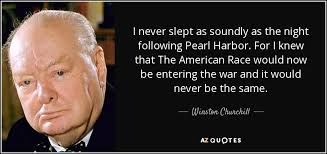 Pearl Harbor Quotes 3 Awesome Winston Churchill Quote I Never Slept As Soundly As The Night
