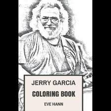 November 15th, 1991 madison square garden coming june 25th! Jerry Garcia Coloring Book Grateful Dead Frontman And Psychedelic Rock Clairvoyant Jerry Inspired Adult Coloring Book By Eve Hann 9781546609117 Booktopia