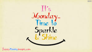 Monday Quotes Simple Its Mondaytime To Sparkle And Shine HappymondayimagesCom