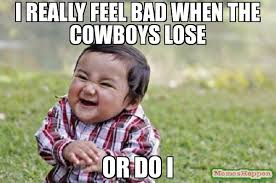 I really feel BAD WHEN the cowboys lose Or do i meme - Evil ... via Relatably.com