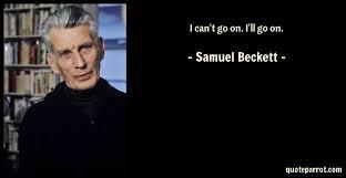 Samuel Beckett Quotes Magnificent I Can't Go On I'll Go On By Samuel Beckett QuoteParrot
