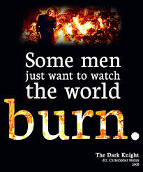 some men just want to watch the world burn the dark knight some men just want to watch the world burn the dark knight
