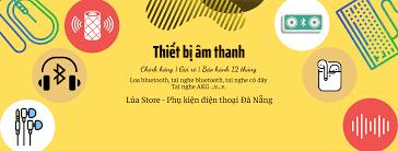 Phụ kiện âm thanh, Loa bluetooth, tai nghe bluetooth, headphone giá rẻ,  chính hãng tại Đà Nẵng- Phụ kiện Lúa Store