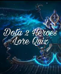 dota 2 heroes lore quiz dota amino