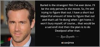 Ryan Reynolds quote Buried is the strangest film I've ever done I Extraordinary Short Movie Quotes