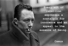 Albert Camus Quotes Gorgeous Every Act Of Rebellion Expresses A Nostalgia For Innocence And The
