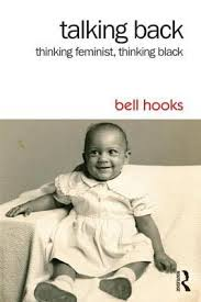 talking back thinking feminist thinking black by bell hooks